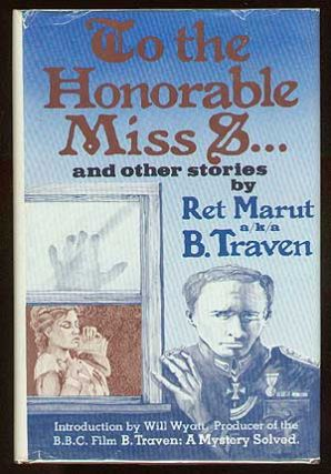 To the Honorable Miss S...and Other Stories. B. as Ret Marut TRAVEN