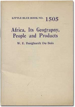 Africa, Its Geography, People and Products. W. E. B. DU BOIS, DuBois