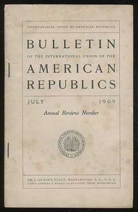 Bulletin of the International Union of the American Republics: July 1909, Vol. XXIX, No. 1