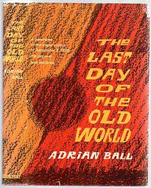 The Last Day of the Old World. Adrian BALL.