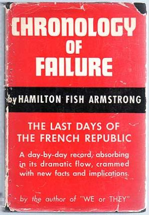 Chronology of Failure: The Last Days of the French Republic. Hamilton Fish ARMSTRONG.