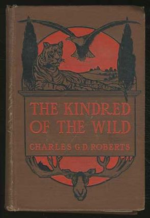 The Kindred of the Wild: A Book of Animal Life. Charles G. D. ROBERTS