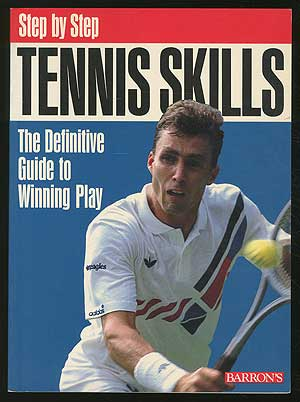 Step By Step Tennis Skills: The Definitive Guide to Winning Play