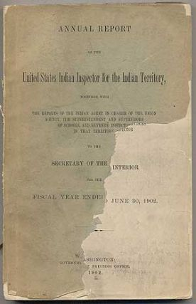 Annual Report of the US Indian Inspector for the Indian Territory Fiscal Year Ending June 30, 1902