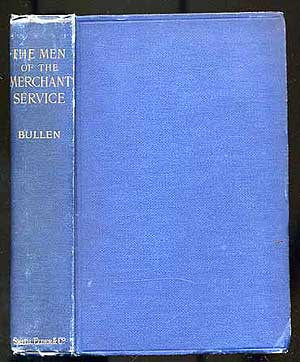 The Men of the Merchant Service Being The Polity of the Mercantile Marine for 'Longshore Readers. Frank T. BULLEN.