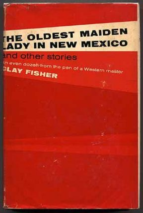 The Oldest Maiden Lady in New Mexico and Other Stories. Clay FISHER, Heck Allen aka Will Henry