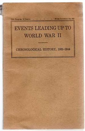 Events Leading Up To World War II: Chronological History of Certain Major International Events leading up to and during World War II with the Ostensible Reasons Advanced for their Occurence