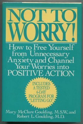 Not To Worry!: How to free yourself from unnecessary anxiety and channel your worries into...