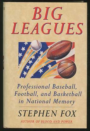 Big Leagues: Professional Baseball, Football, and Basketball in National Memory. Stephen FOX