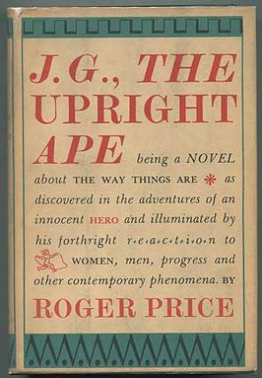 J. G., the Upright Ape: Being a Novel about The Way Things Are as Discovered in the Adventures of...