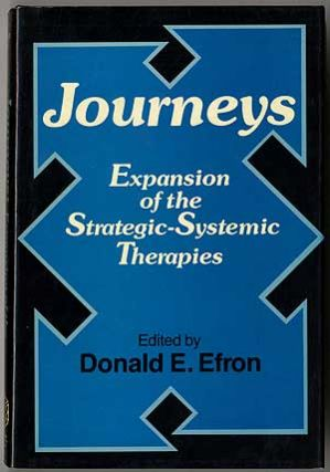 Journeys: Expansion of the Strategic-Systemic Therapies. Donald E. EFRON