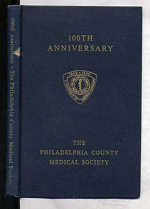 100th Anniversary The Philadelphia County Medical Society 1849-1949