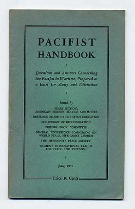Pacifist Handbook: Questions and Answers Concerning the Pacifist in Wartime, Prepared as a Basis for Study and Discussion