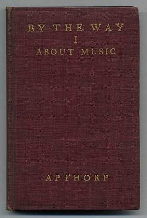 By the Way, Being a Collection of Short Essays on Music and Art in General Taken from the...