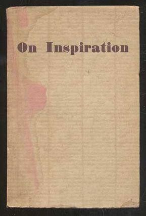 On Inspiration: Being Opinions Expressed By Eminent Composers of To-Day on a Subject of General...
