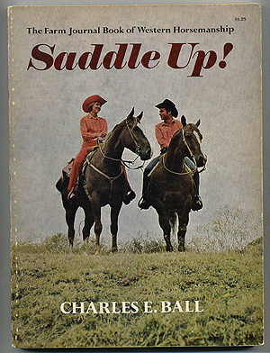 Saddle Up! The Farm Journal Book of Western Horsemanship. Charles E. BALL