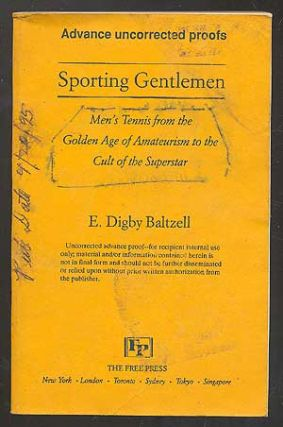Sporting Gentlemen: Men's Tennis from the Golden Age of Amateurism to the Cult of the Superstar. E. Digby BALTZELL.