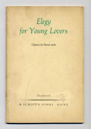 Elegy for Young Lovers: Opera in Three Acts. W. H. AUDEN, Chester Kallman