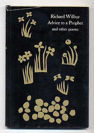 Advice to a Prophet and Other Poems. Richard WILBUR