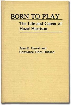 Born to Play: The Life and Career of Hazel Harrison. Jean E. CAZORT, Constance Tibbs Hobson