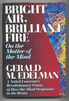 Bright Air, Brilliant Fire: On The Matter of The Mind. Gerald M. EDELMAN