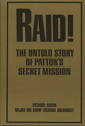 Raid!: The Untold Story of Patton's Secret Mission. Richard BARON, , Abe Baum, Richard Goldhurst.