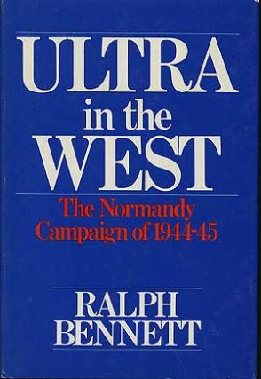 Ultra in the West: The Normandy Campaign of 1944-45. Ralph BENNET.