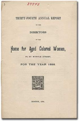 Thirty-Fourth Annual Report of the Directors of the Home for Aged Colored Women, No. 27 Myrtle...