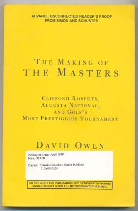 The Making of The Masters: Clifford Roberts, Augusta National, and Golf's Most Prestigious...