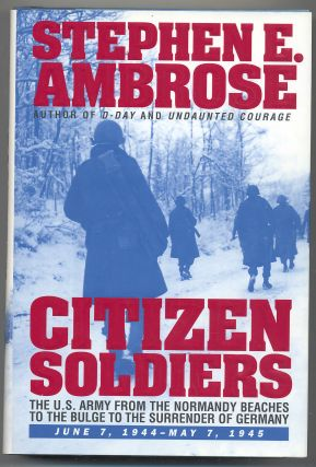 Citizen Soldiers: The U. S. Army from the Normandy Beaches to the Bulge to the Surrender of Germany, June 7, 1944-May 7, 1945. Stephen E. AMBROSE.