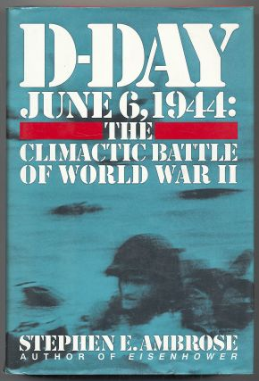 D-Day June 6, 1944: The Climactic Battle of World War II. Stephen E. AMBROSE.