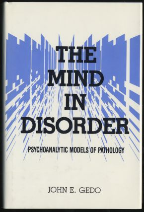 THE MIND IN DISORDER: PSYCHOANALYTIC MODELS oF PATHOLOGY. JOHN E. GEDO