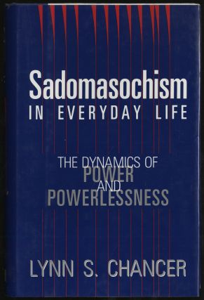 SADOMASOCHISM IN EVERYDAY LIFE: THE DYNAMICS OF POWER AND POWERLESSNESS. LYNN S. CHANCER