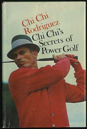 Chi Chi's Secrets of Power Golf. Juan RODRIGUEZ, Chi Chi