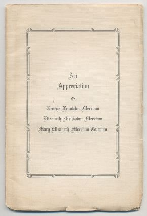 An Appreciation: George Franklin Merriam, Elizabeth McGown Merriam, Mary Elizabeth Merriam Toleman