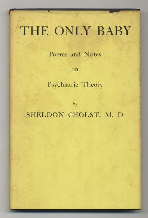 The Only Baby: Poems and Notes on Psychiatric Theory. Sheldon CHOLST