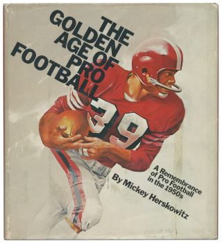 The Golden Age of Pro Football: A Remembrance of Pro Football in the 1950s. Mickey HERSKOWITZ