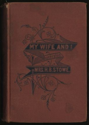 My Wife and I: or, Harry Henderson's History. Harriet Beecher STOWE