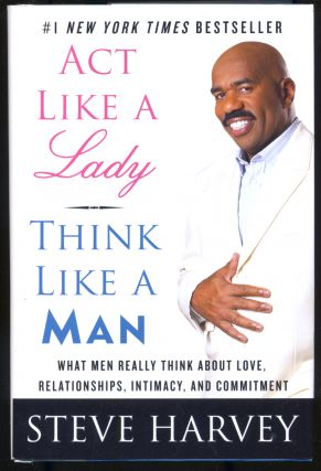 Act Like a Lady, Think Like a Man. What Men Really Think About Love, Relationships, Intimacy, and Commitment