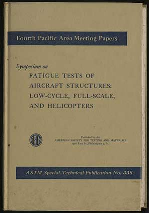 Symposium on Fatigue Tests of Aircraft Structures: Low-Cycle, Full-Scale, and Helicopters ASTM...