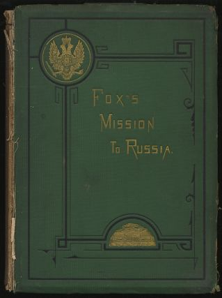 Narrative of the Mission to Russia, in 1866, Of The Hon. Gustavus Vasa Fox