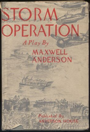 Storm Operation: A Play in a Prologue, Two Acts and an Epilogue. Maxwell ANDERSON.