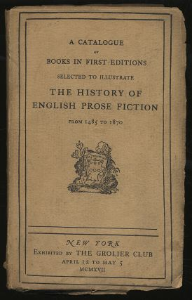 A Catalogue of Books in First Editions Selected to Illustrate The History of the English Prose...