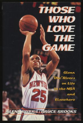 Those Who Love the Game: Glenn 'Doc' Rivers on Life in the NBA and Elsewhere. Glenn RIVERS, Bruce...