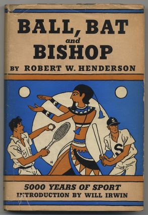 Ball, Bat and Bishop: The Origin of Ball Games. Robert W. HENDERSON