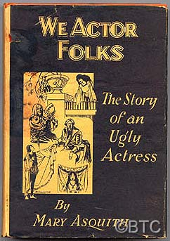 We Actor Folk: The Story of An Ugly Actress. Mary ASQUITH