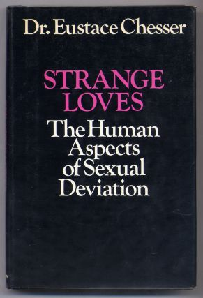 Strange Loves: The Human Aspects of Sexual Deviation. Eustace CHESSER