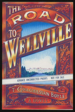The Road to Wellville. T. Coraghessan BOYLE