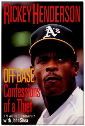 Off Base: Confessions of a Thief. Rickey HENDERSON, John Shea