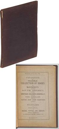 Catalogue of a Valuable Collection of Books and Manuscripts relating to South America and the...